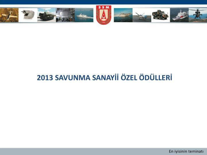2013 SAVUNMA SANAYİİ ÖZEL ÖDÜLLERİ
