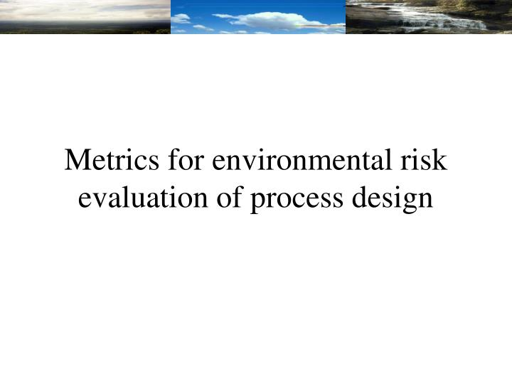 Metrics for environmental risk evaluation of process design