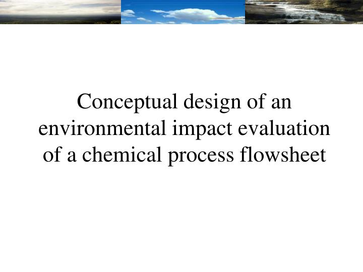 Conceptual design of an environmental impact evaluation of a chemical process flowsheet