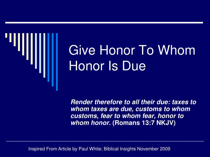 give honor to whom honor is due n.