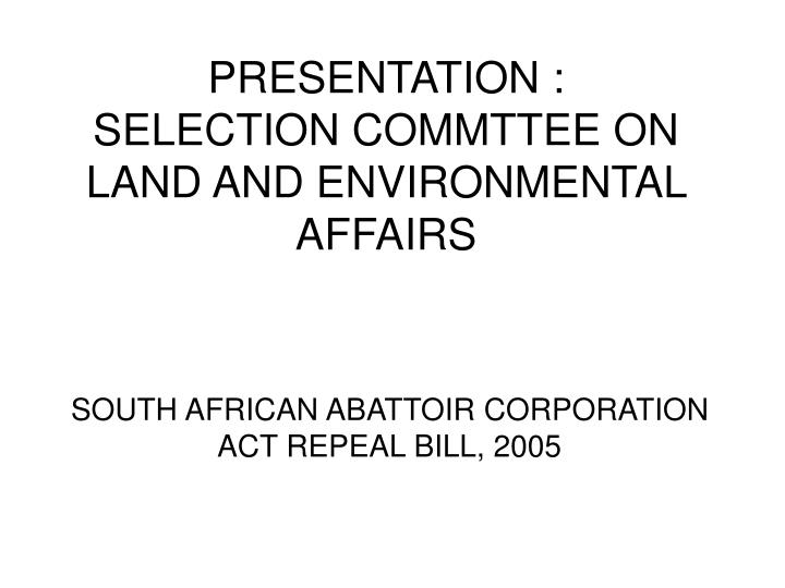 presentation selection commttee on land and environmental affairs n.