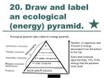 20 draw and label an ecological energy pyramid
