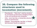 36 compare the following structures used in locomotion movement