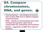 84 compare chromosomes dna and genes