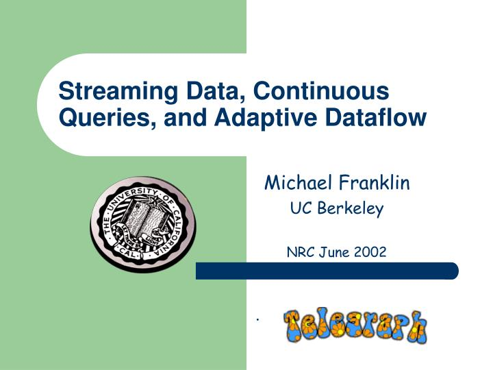 streaming data continuous queries and adaptive dataflow n.