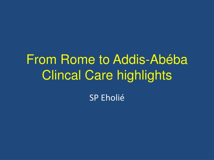 from rome to addis ab ba clincal care highlights n.