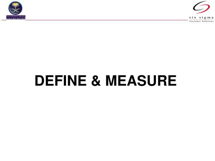 DEFINE & MEASURE