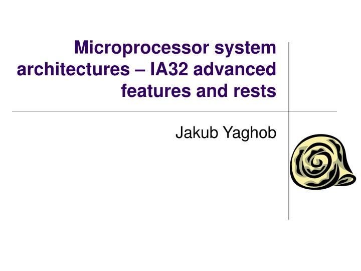 microprocessor system architectures ia32 advanced features and rests n.