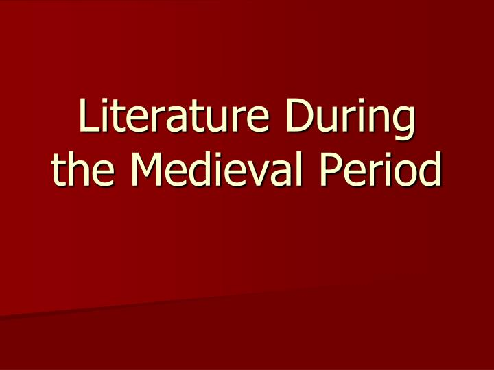 Literature During the Medieval Period