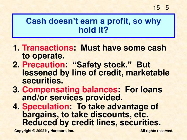 Cash doesn't earn a profit, so why