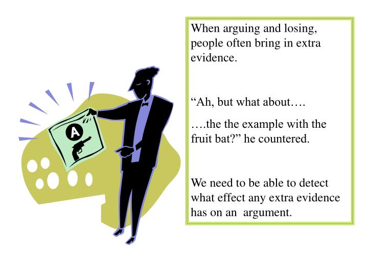 When arguing and losing, people often bring in extra evidence.