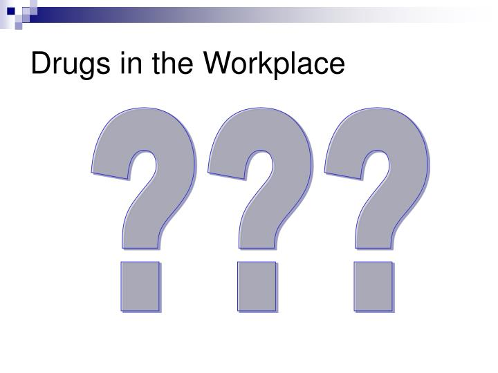 Drugs in the Workplace