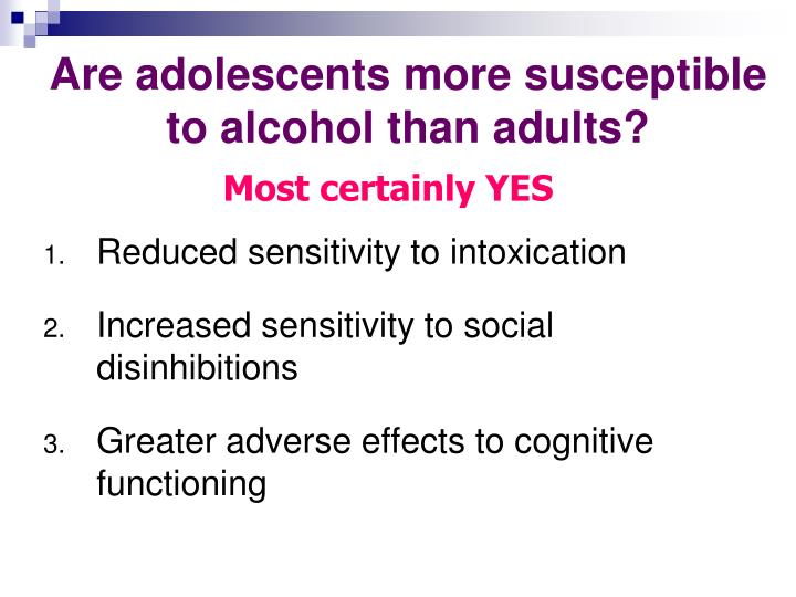 Are adolescents more susceptible to alcohol than adults?