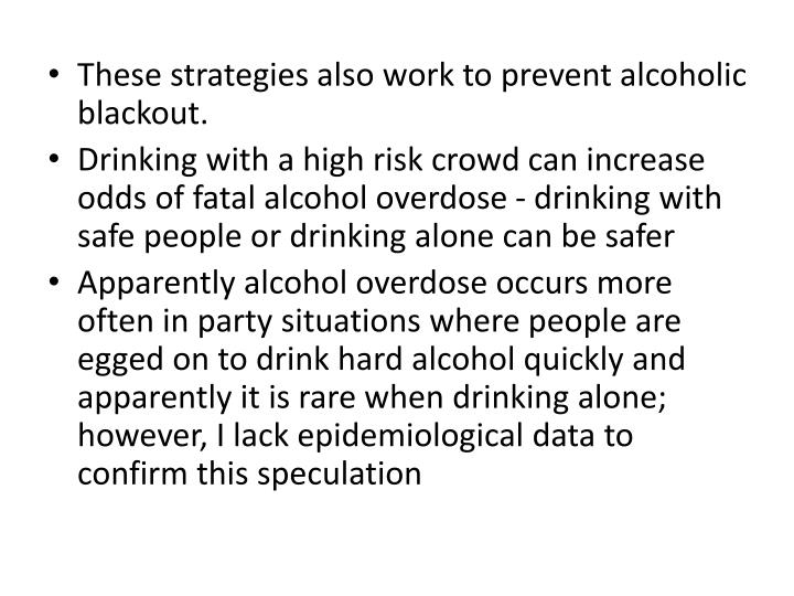 These strategies also work to prevent alcoholic blackout.