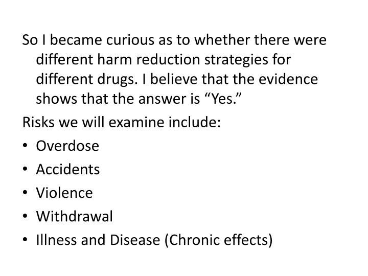 So I became curious as to whether there were different harm reduction strategies for different drugs...