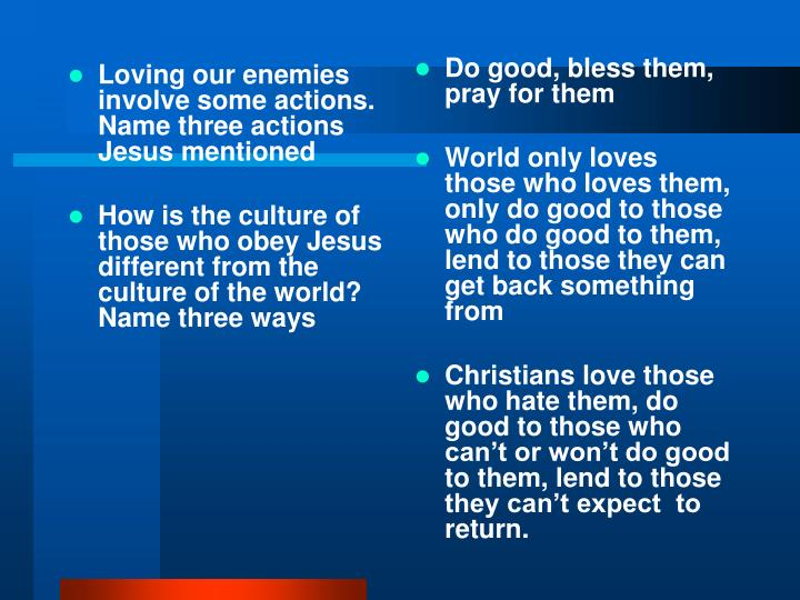 Loving our enemies involve some actions. Name three actions Jesus mentioned