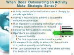 when does outsourcing an activity make strategic sense