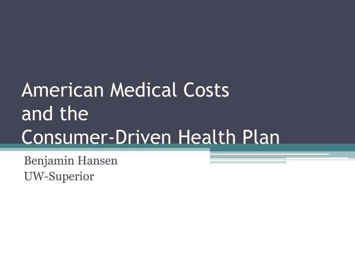 american medical costs and the consumer driven health plan n.
