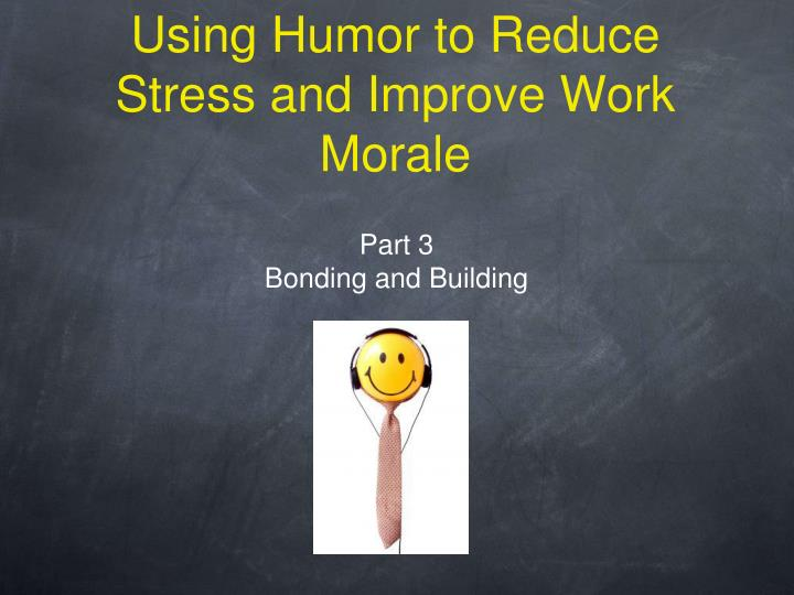 using humor to reduce stress and improve work morale n.