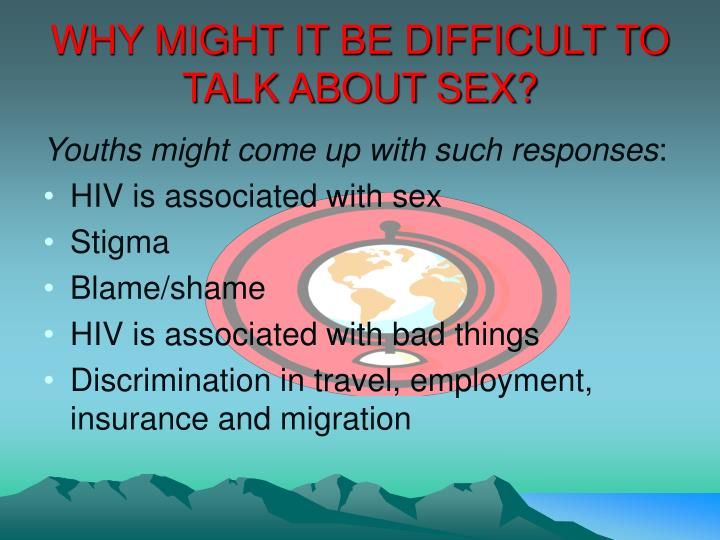 WHY MIGHT IT BE DIFFICULT TO TALK ABOUT SEX?