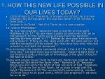 how this new life possible in our lives today