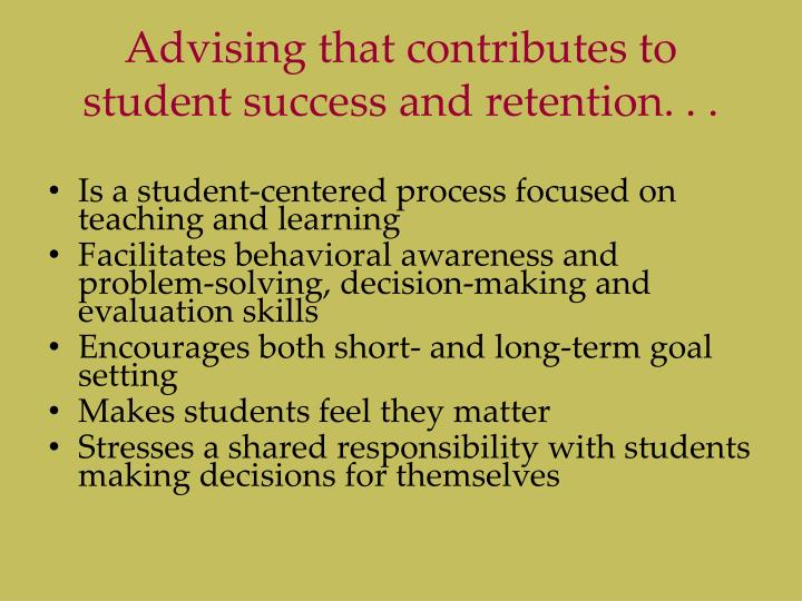 Advising that contributes to student success and retention. . .
