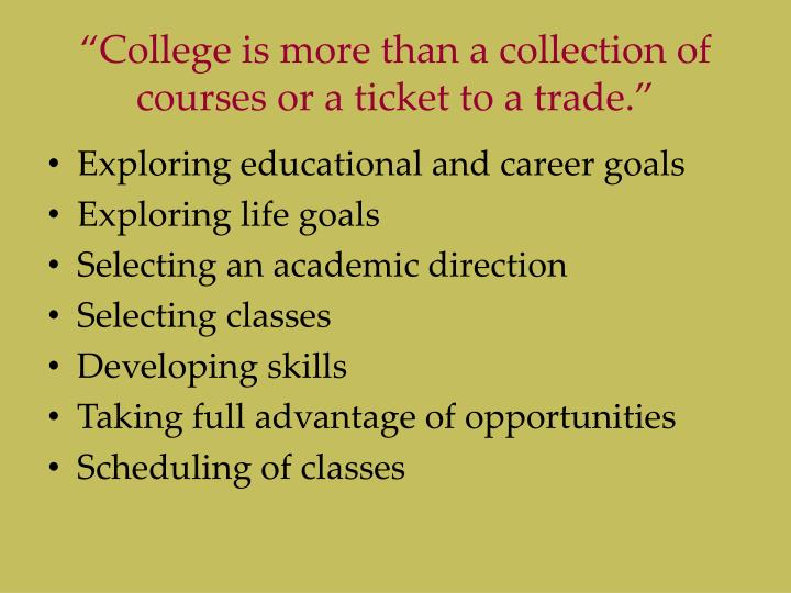 """College is more than a collection of courses or a ticket to a trade."""