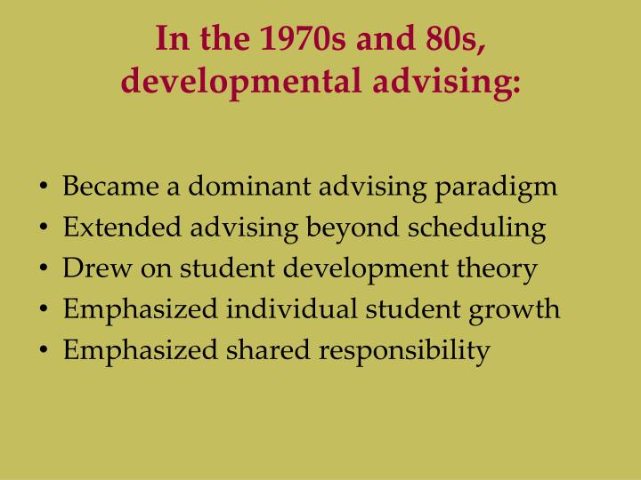 In the 1970s and 80s, developmental advising: