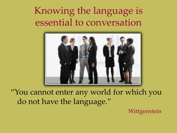 Knowing the language is