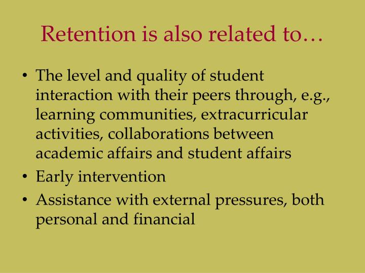 Retention is also related to…