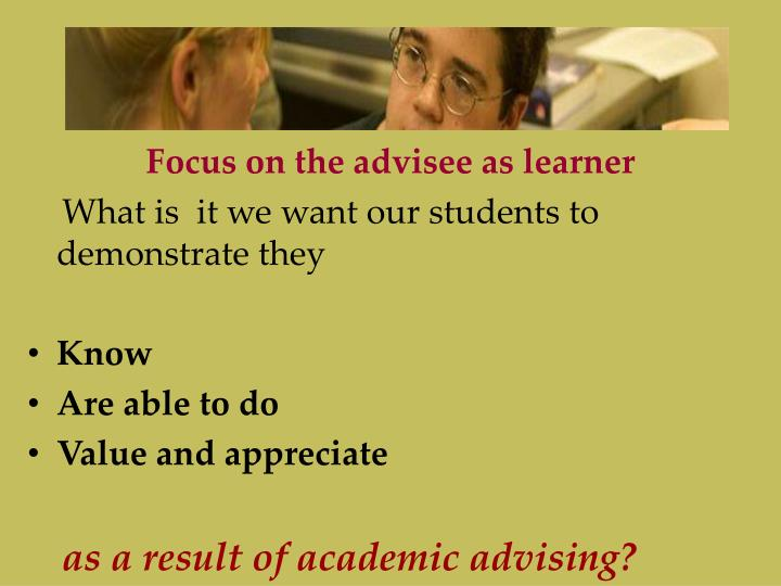 Focus on the advisee as learner