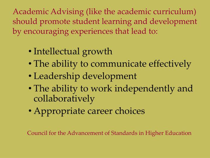Academic Advising (like the academic curriculum) should promote student learning and development by encouraging experiences that lead to: