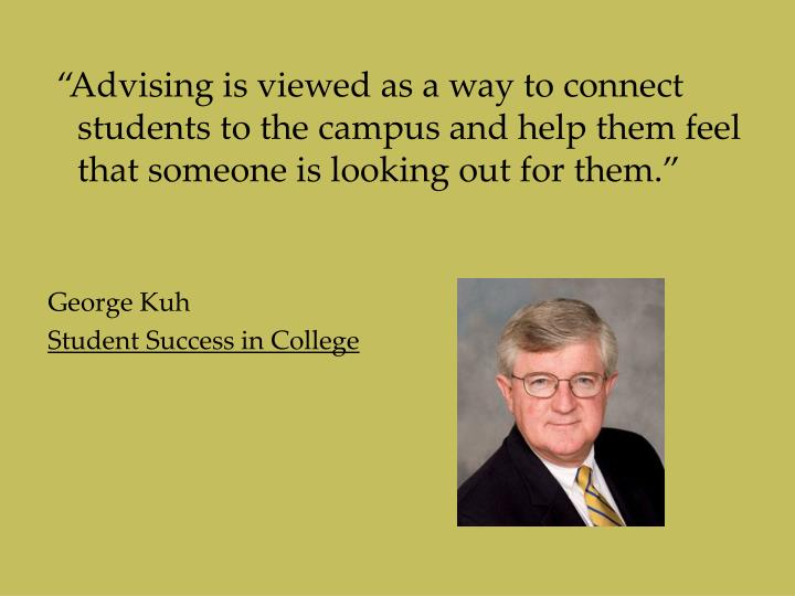 """Advising is viewed as a way to connect students to the campus and help them feel that someone is looking out for them."""