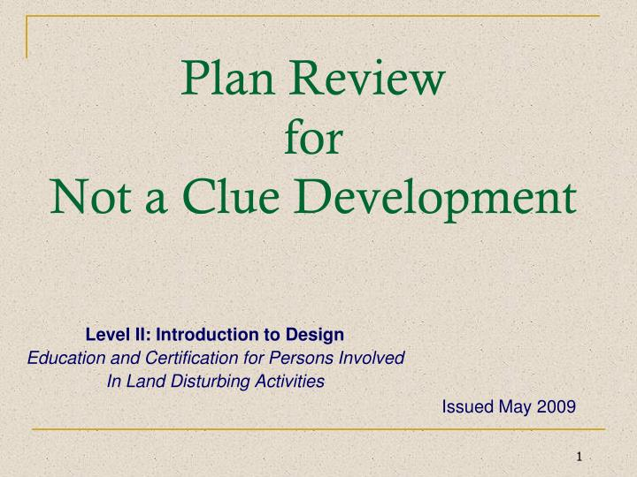 plan review for not a clue development n.