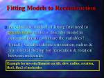 fitting models to reconstruction2