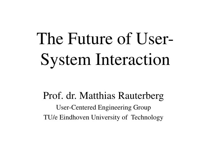 the future of user system interaction n.