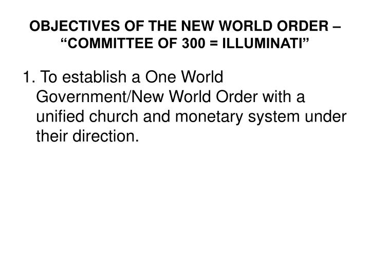 Objectives of the new world order committee of 300 illuminati