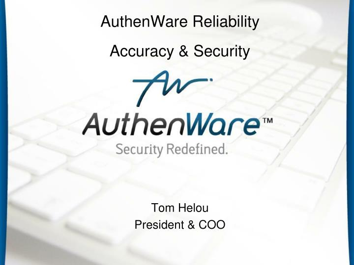 authenware reliability accuracy security tom helou president coo n.