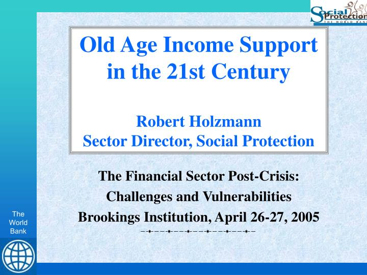 old age income support in the 21st century robert holzmann sector director social protection n.