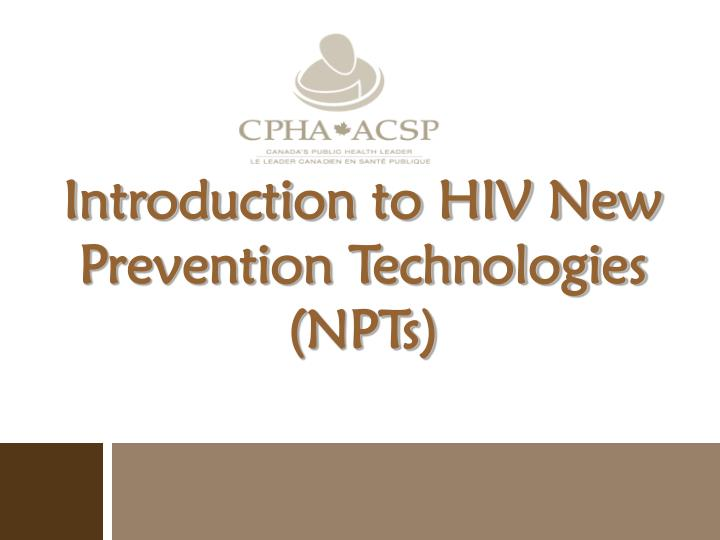 introduction to hiv new prevention technologies npts n.