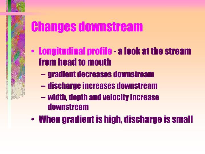 Changes downstream
