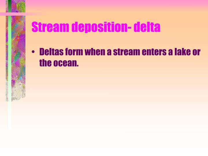 Stream deposition- delta
