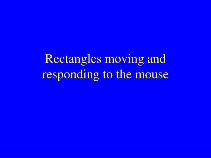 rectangles moving and responding to the mouse n.