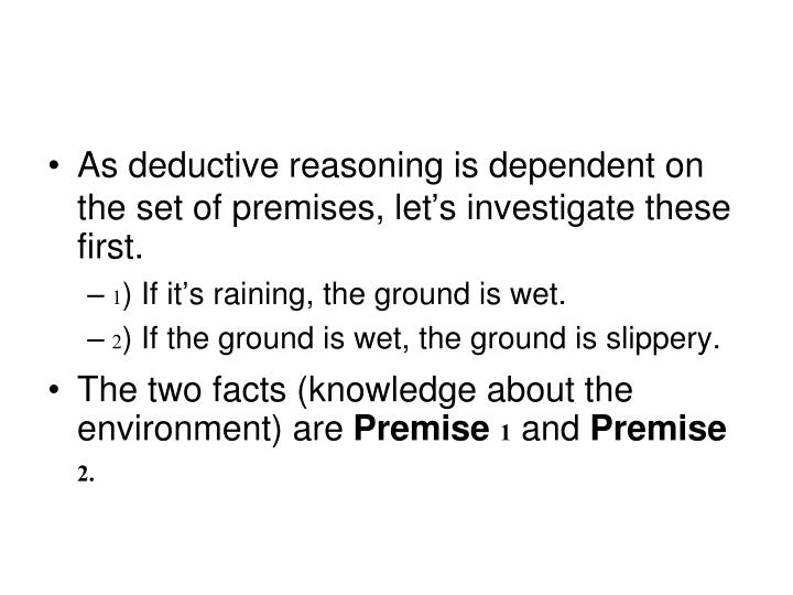 As deductive reasoning is dependent on the set of premises, let's investigate these first.