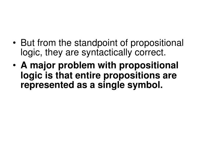 But from the standpoint of propositional logic, they are syntactically correct.