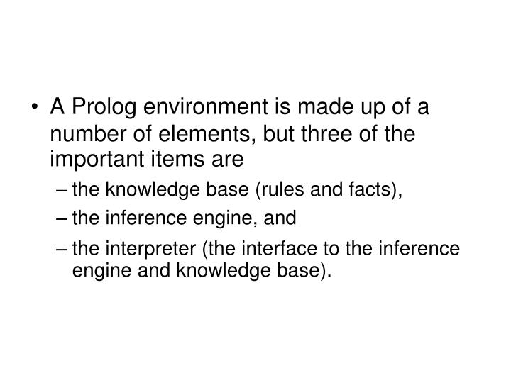 A Prolog environment is made up of a number of elements, but three of the important items are