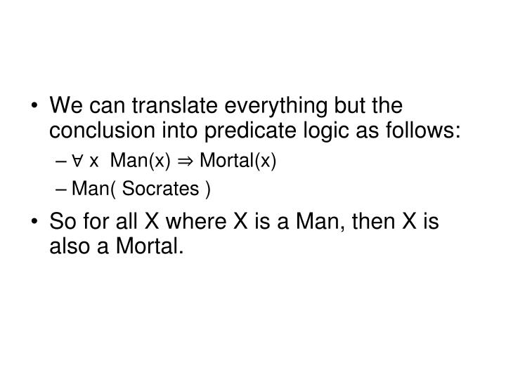 We can translate everything but the conclusion into predicate logic as follows: