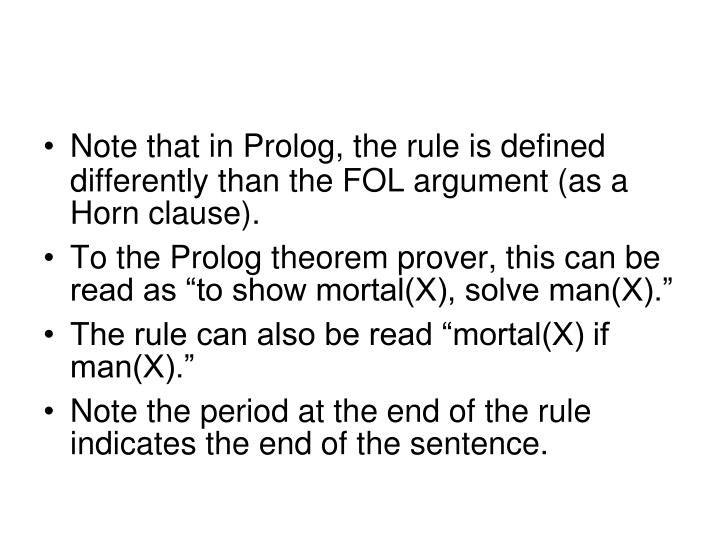 Note that in Prolog, the rule is defined differently than the FOL argument (as a Horn clause).