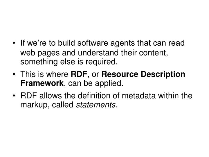 If we're to build software agents that can read web pages and understand their content, something else is required.