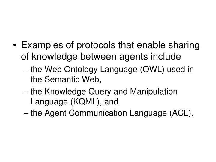 Examples of protocols that enable sharing of knowledge between agents include